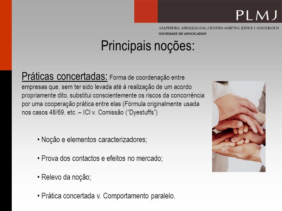 Principais noções: Práticas concertadas: Forma de coordenação entre empresas que, sem ter sido levada até à realização de um acordo propriamente dito,