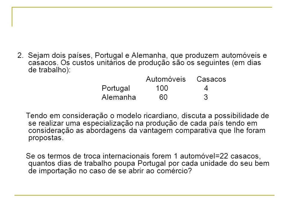 2. Sejam dois países, Portugal e Alemanha, que produzem automóveis e casacos. Os custos unitários de produção são os seguintes (em dias de trabalho):