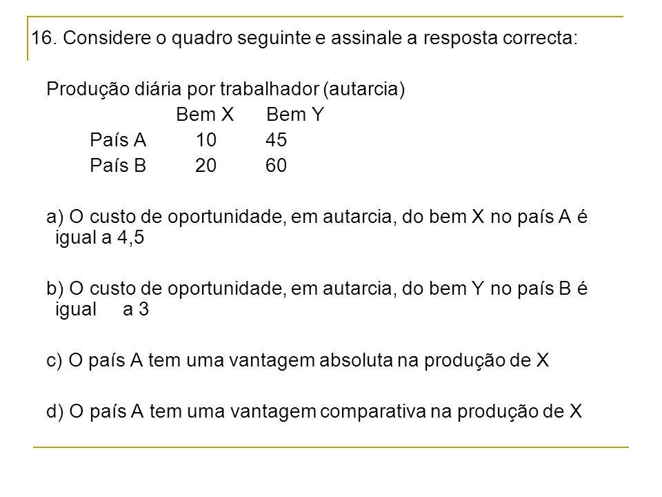 16. Considere o quadro seguinte e assinale a resposta correcta: Produção diária por trabalhador (autarcia) Bem X Bem Y País A 10 45 País B 20 60 a) O