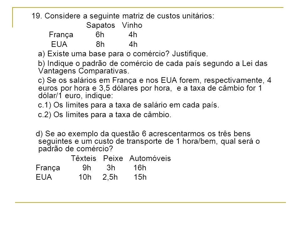 19. Considere a seguinte matriz de custos unitários: Sapatos Vinho França 6h 4h EUA 8h 4h a) Existe uma base para o comércio? Justifique. b) Indique o