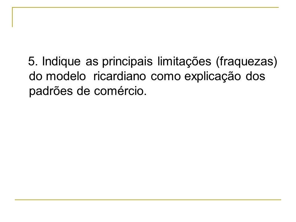 5. Indique as principais limitações (fraquezas) do modelo ricardiano como explicação dos padrões de comércio.