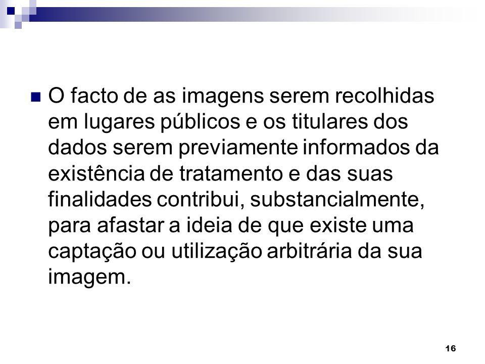 16 O facto de as imagens serem recolhidas em lugares públicos e os titulares dos dados serem previamente informados da existência de tratamento e das