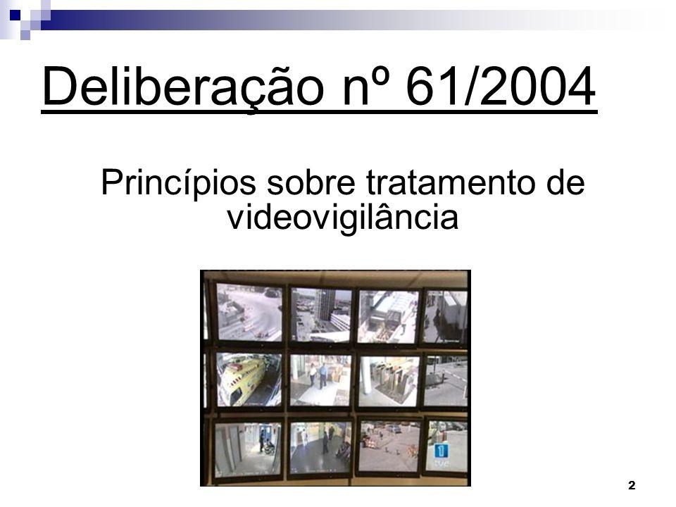 2 Deliberação nº 61/2004 Princípios sobre tratamento de videovigilância