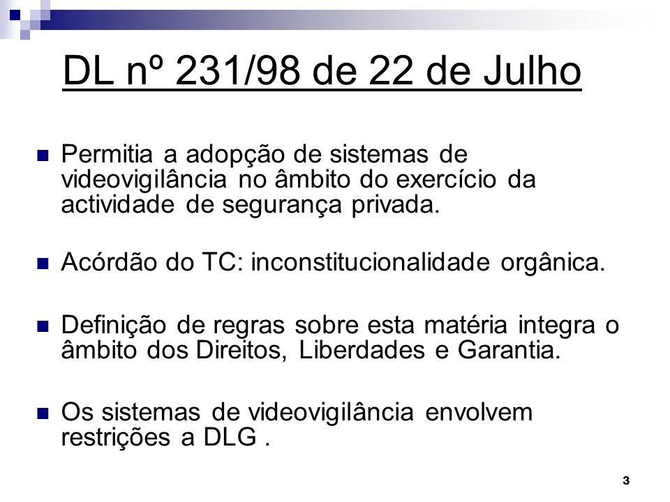 3 DL nº 231/98 de 22 de Julho Permitia a adopção de sistemas de videovigilância no âmbito do exercício da actividade de segurança privada. Acórdão do