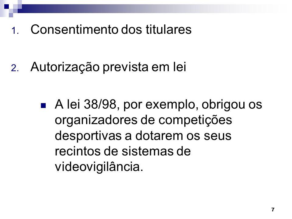 7 1. Consentimento dos titulares 2. Autorização prevista em lei A lei 38/98, por exemplo, obrigou os organizadores de competições desportivas a dotare