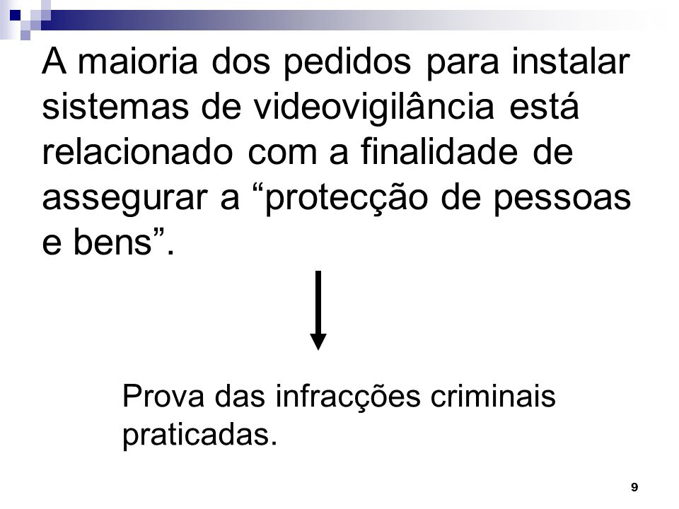 9 A maioria dos pedidos para instalar sistemas de videovigilância está relacionado com a finalidade de assegurar a protecção de pessoas e bens. Prova