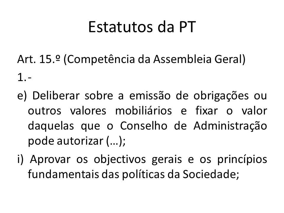 Estatutos da PT Art. 15.º (Competência da Assembleia Geral) 1.- e) Deliberar sobre a emissão de obrigações ou outros valores mobiliários e fixar o val