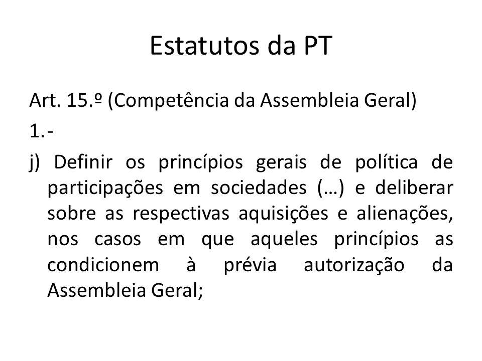 Estatutos da PT Art. 15.º (Competência da Assembleia Geral) 1.- j) Definir os princípios gerais de política de participações em sociedades (…) e delib