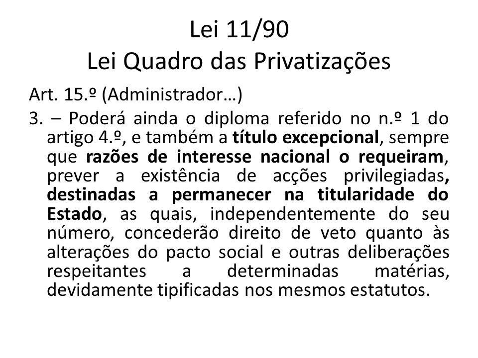 Lei 11/90 Lei Quadro das Privatizações Art. 15.º (Administrador…) 3. – Poderá ainda o diploma referido no n.º 1 do artigo 4.º, e também a título excep