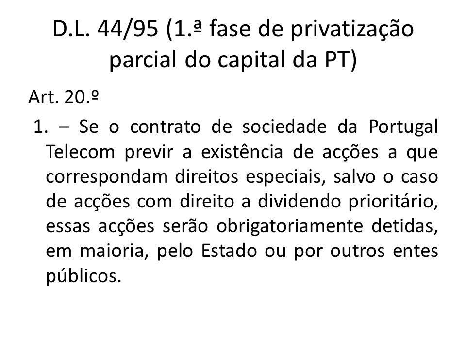 D.L. 44/95 (1.ª fase de privatização parcial do capital da PT) Art. 20.º 1. – Se o contrato de sociedade da Portugal Telecom previr a existência de ac