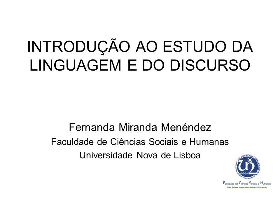 INTRODUÇÃO AO ESTUDO DA LINGUAGEM E DO DISCURSO Fernanda Miranda Menéndez Faculdade de Ciências Sociais e Humanas Universidade Nova de Lisboa