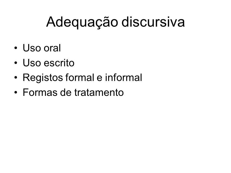 Adequação discursiva Uso oral Uso escrito Registos formal e informal Formas de tratamento