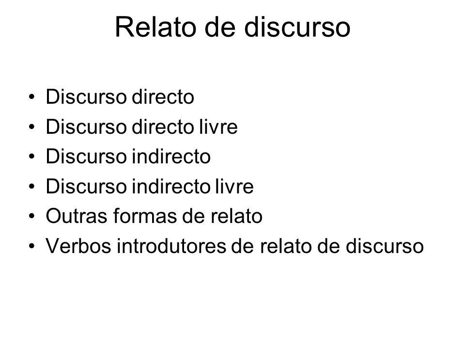 Relato de discurso Discurso directo Discurso directo livre Discurso indirecto Discurso indirecto livre Outras formas de relato Verbos introdutores de