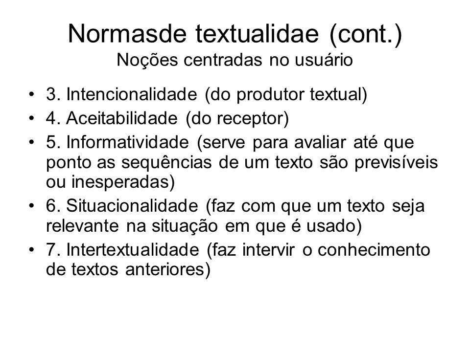 Normasde textualidae (cont.) Noções centradas no usuário 3. Intencionalidade (do produtor textual) 4. Aceitabilidade (do receptor) 5. Informatividade