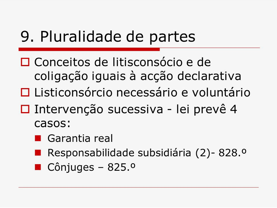 9. Pluralidade de partes Conceitos de litisconsócio e de coligação iguais à acção declarativa Listiconsórcio necessário e voluntário Intervenção suces