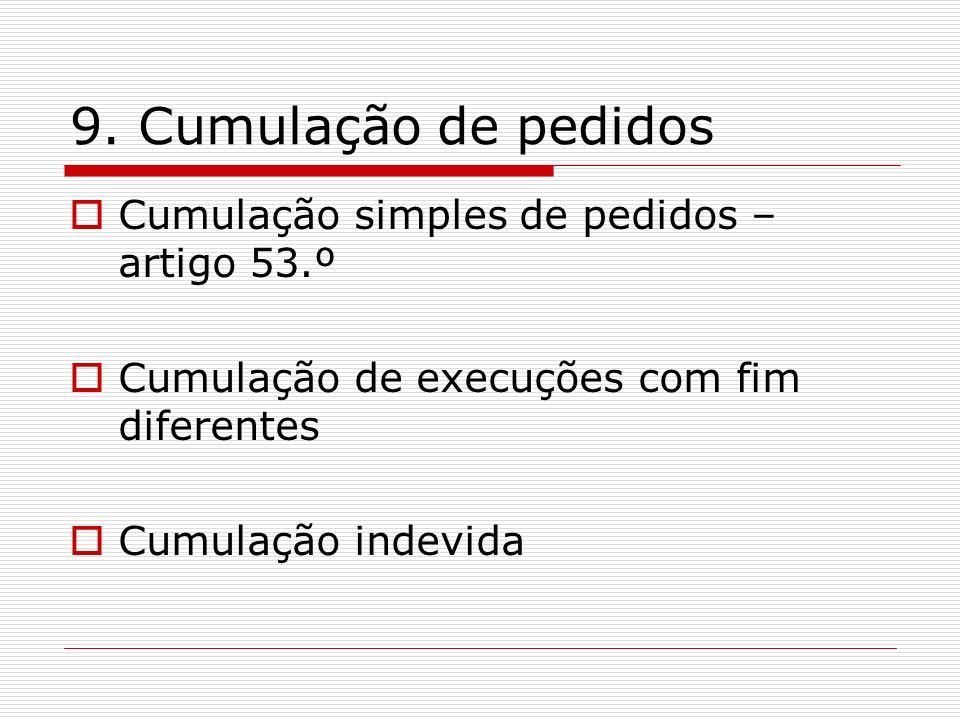 9. Cumulação de pedidos Cumulação simples de pedidos – artigo 53.º Cumulação de execuções com fim diferentes Cumulação indevida
