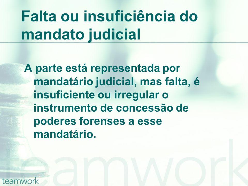 Falta ou insuficiência do mandato judicial A parte está representada por mandatário judicial, mas falta, é insuficiente ou irregular o instrumento de