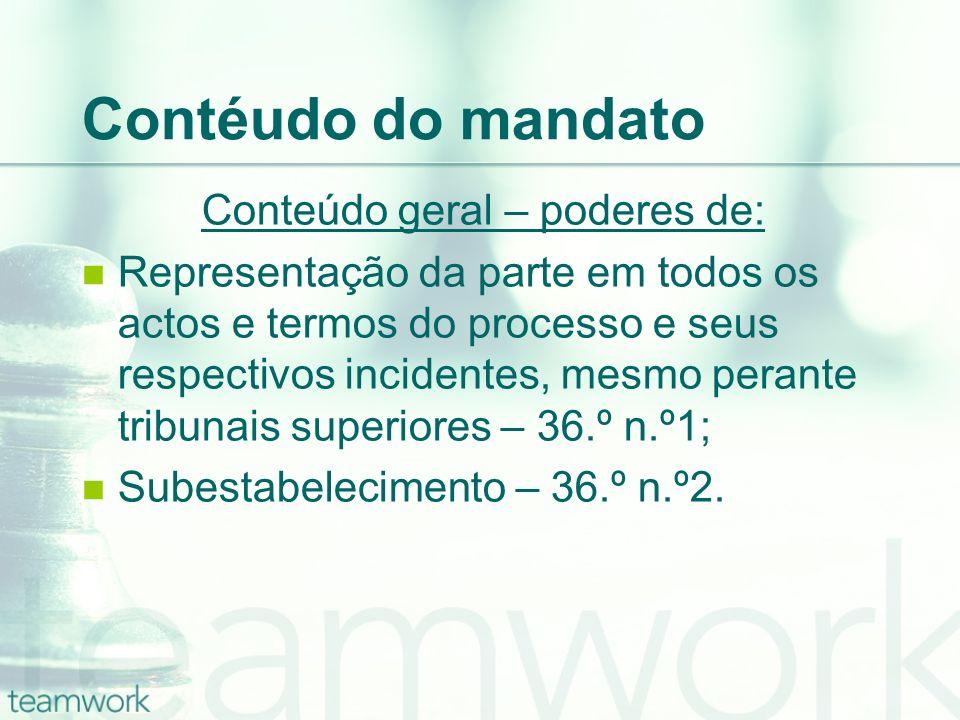 Contéudo do mandato Conteúdo geral – poderes de: Representação da parte em todos os actos e termos do processo e seus respectivos incidentes, mesmo pe