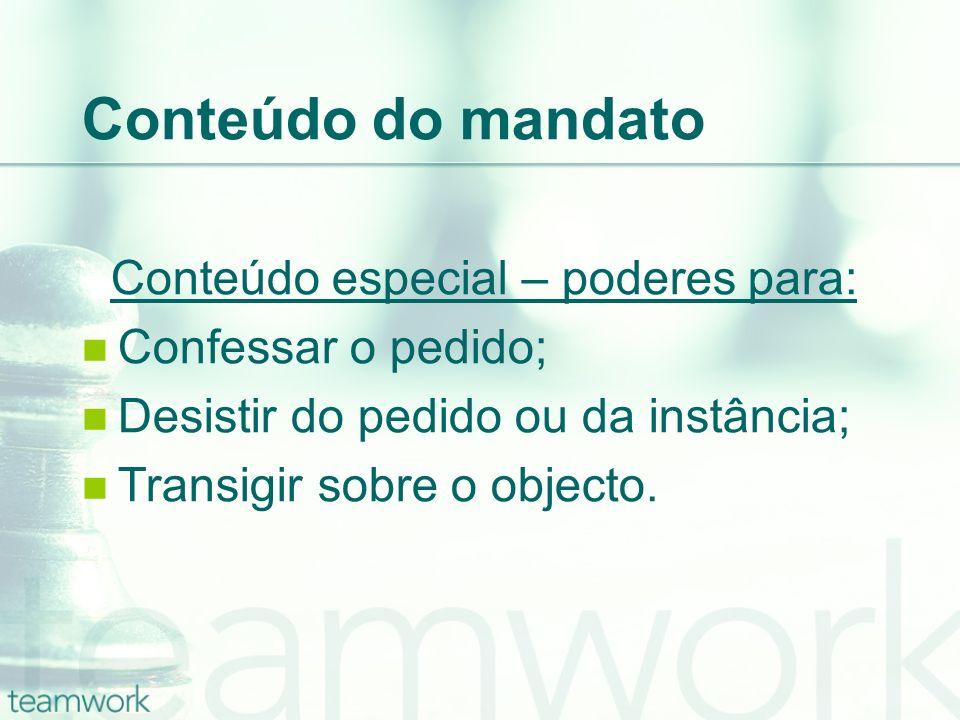 Conteúdo do mandato Conteúdo especial – poderes para: Confessar o pedido; Desistir do pedido ou da instância; Transigir sobre o objecto.