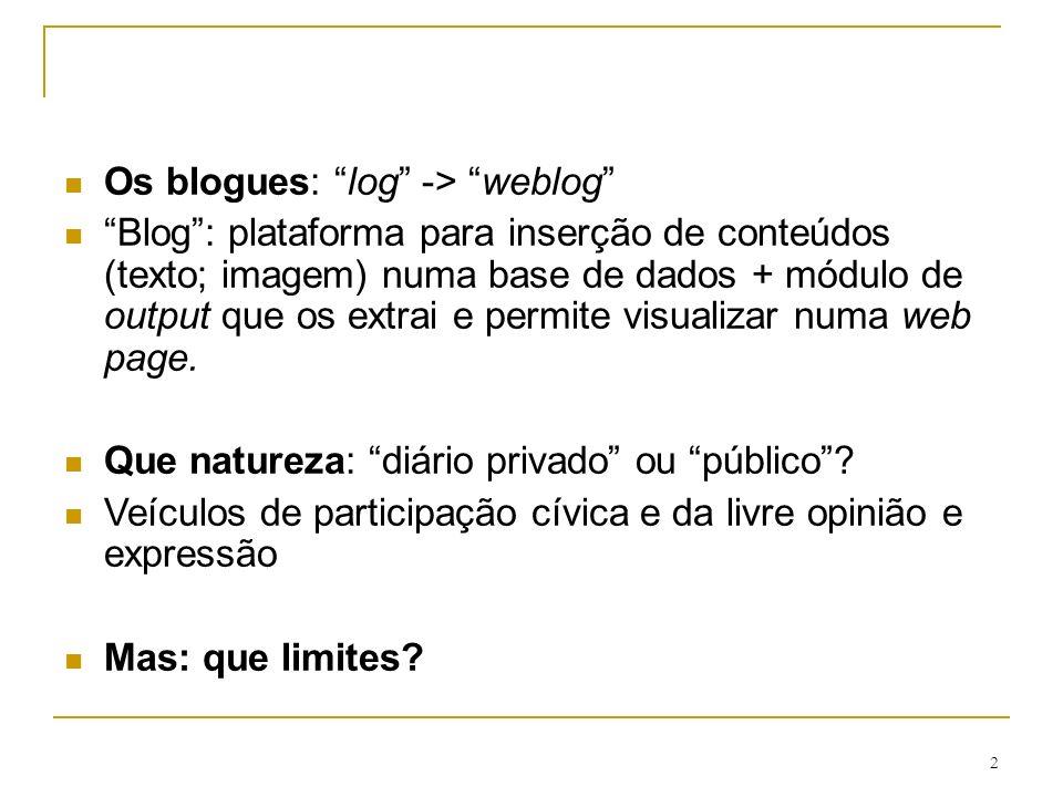 2 Os blogues: log -> weblog Blog: plataforma para inserção de conteúdos (texto; imagem) numa base de dados + módulo de output que os extrai e permite visualizar numa web page.