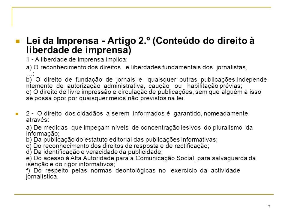 7 Lei da Imprensa - Artigo 2.º (Conteúdo do direito à liberdade de imprensa) 1 - A liberdade de imprensa implica: a) O reconhecimento dos direitos e l