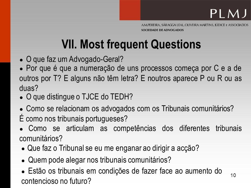 10 VII. Most frequent Questions O que faz um Advogado-Geral? Por que é que a numeração de uns processos começa por C e a de outros por T? E alguns não