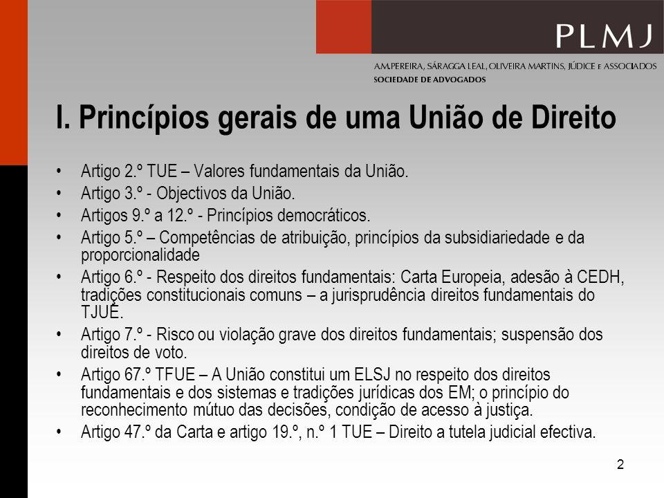 2 I. Princípios gerais de uma União de Direito Artigo 2.º TUE – Valores fundamentais da União. Artigo 3.º - Objectivos da União. Artigos 9.º a 12.º -