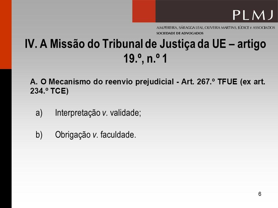 6 IV. A Missão do Tribunal de Justiça da UE – artigo 19.º, n.º 1 A. O Mecanismo do reenvio prejudicial - Art. 267.º TFUE (ex art. 234.º TCE) a) Interp