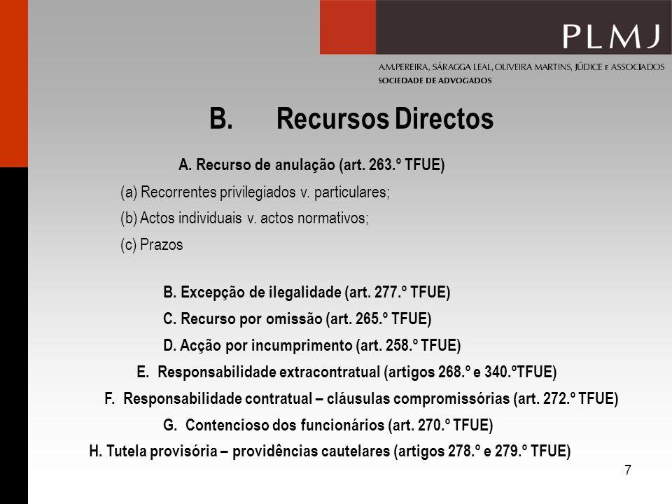 7 B.Recursos Directos A. Recurso de anulação (art. 263.º TFUE) (a) Recorrentes privilegiados v. particulares; (b) Actos individuais v. actos normativo
