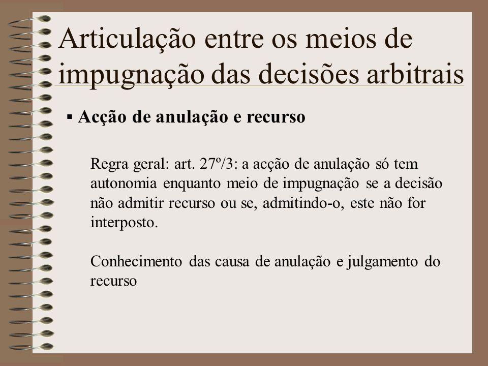 Articulação entre os meios de impugnação das decisões arbitrais Acção de anulação e recurso Regra geral: art. 27º/3: a acção de anulação só tem autono