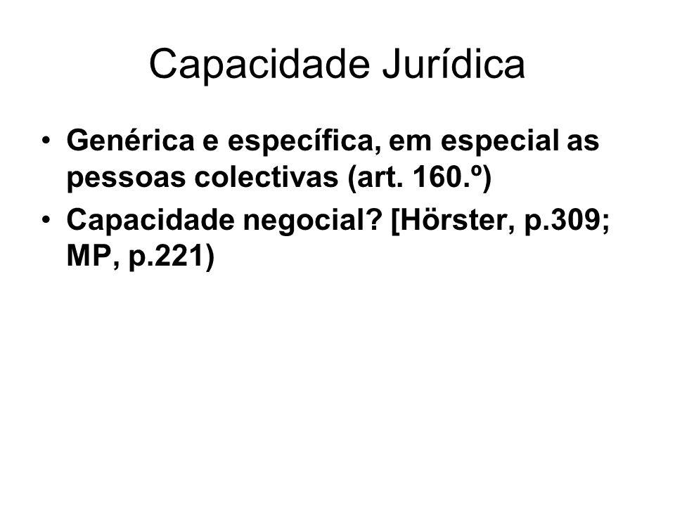 Capacidade Jurídica Genérica e específica, em especial as pessoas colectivas (art. 160.º) Capacidade negocial? [Hörster, p.309; MP, p.221)
