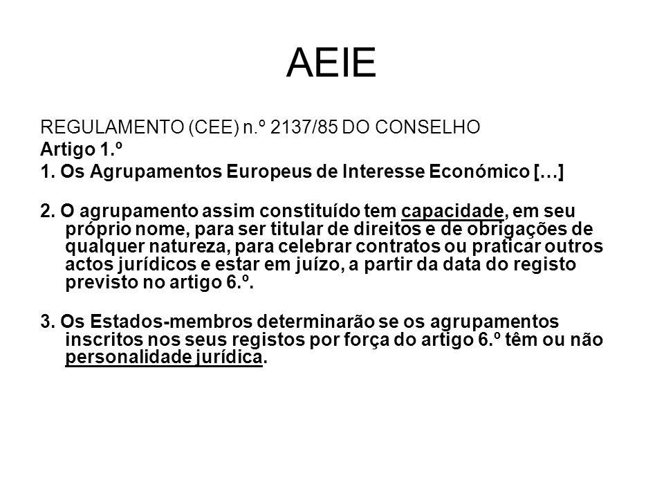 AEIE REGULAMENTO (CEE) n.º 2137/85 DO CONSELHO Artigo 1.º 1. Os Agrupamentos Europeus de Interesse Económico […] 2. O agrupamento assim constituído te