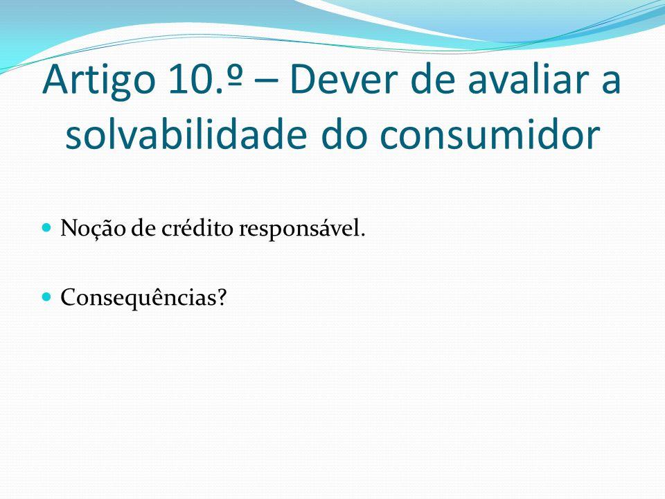 Artigo 10.º – Dever de avaliar a solvabilidade do consumidor Noção de crédito responsável.