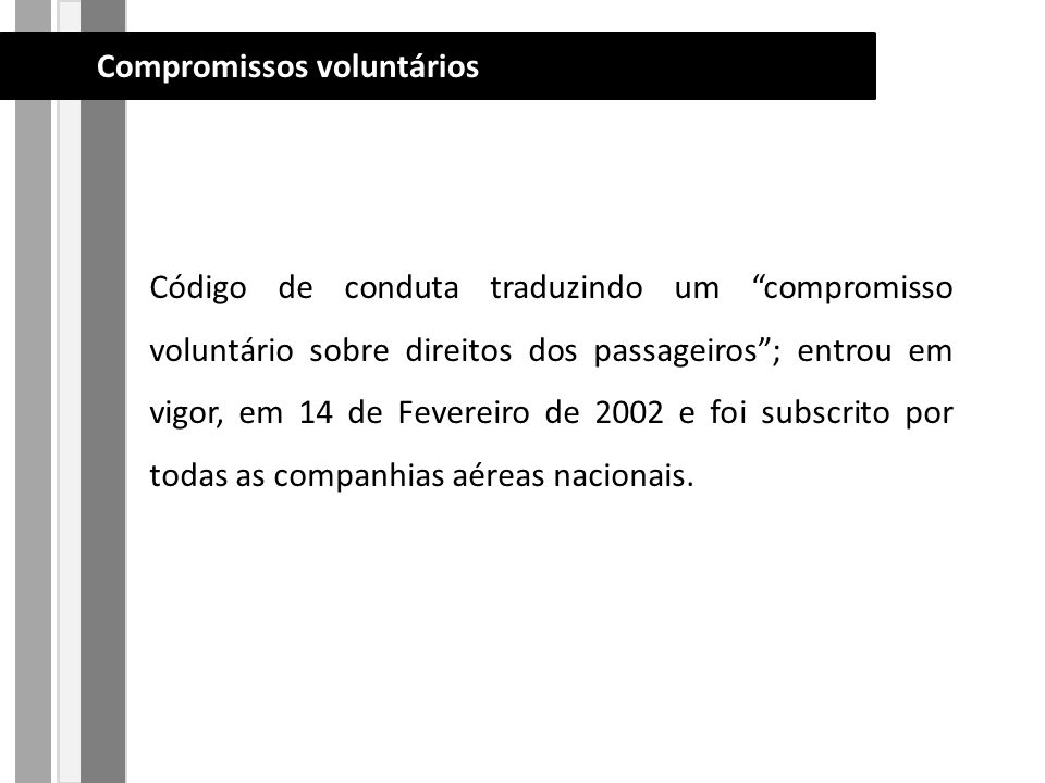 Código de conduta traduzindo um compromisso voluntário sobre direitos dos passageiros; entrou em vigor, em 14 de Fevereiro de 2002 e foi subscrito por todas as companhias aéreas nacionais.
