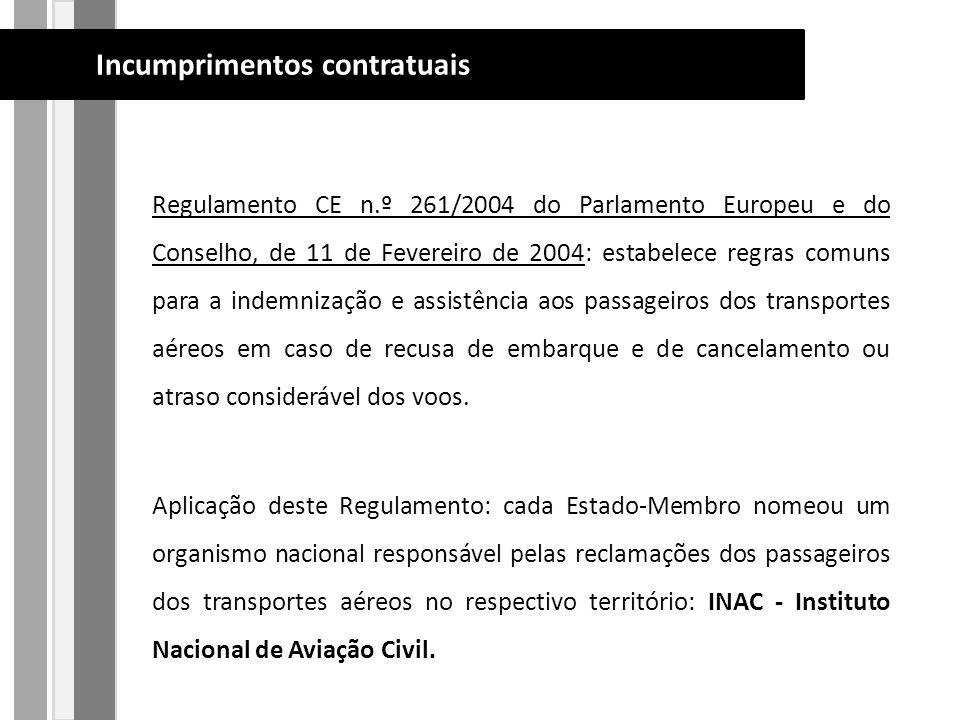 Regulamento CE n.º 261/2004 do Parlamento Europeu e do Conselho, de 11 de Fevereiro de 2004: estabelece regras comuns para a indemnização e assistência aos passageiros dos transportes aéreos em caso de recusa de embarque e de cancelamento ou atraso considerável dos voos.
