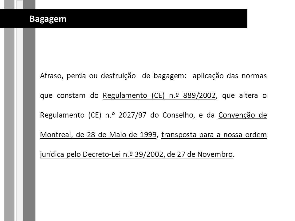 Atraso, perda ou destruição de bagagem: aplicação das normas que constam do Regulamento (CE) n.º 889/2002, que altera o Regulamento (CE) n.º 2027/97 do Conselho, e da Convenção de Montreal, de 28 de Maio de 1999, transposta para a nossa ordem jurídica pelo Decreto-Lei n.º 39/2002, de 27 de Novembro.