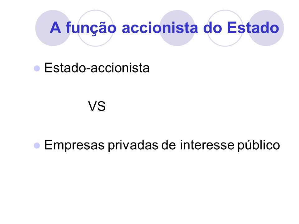 A função accionista do Estado Estado-accionista VS Empresas privadas de interesse público