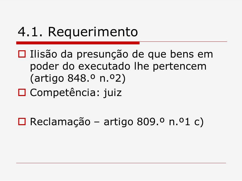 4.1. Requerimento Ilisão da presunção de que bens em poder do executado lhe pertencem (artigo 848.º n.º2) Competência: juiz Reclamação – artigo 809.º