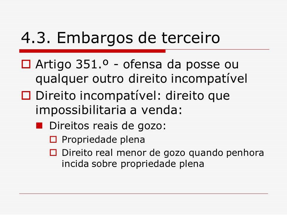 4.3. Embargos de terceiro Artigo 351.º - ofensa da posse ou qualquer outro direito incompatível Direito incompatível: direito que impossibilitaria a v