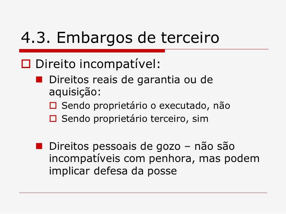 4.3. Embargos de terceiro Direito incompatível: Direitos reais de garantia ou de aquisição: Sendo proprietário o executado, não Sendo proprietário ter