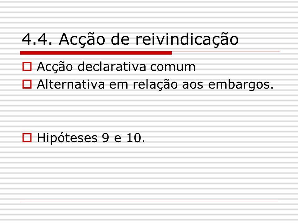 4.4. Acção de reivindicação Acção declarativa comum Alternativa em relação aos embargos. Hipóteses 9 e 10.