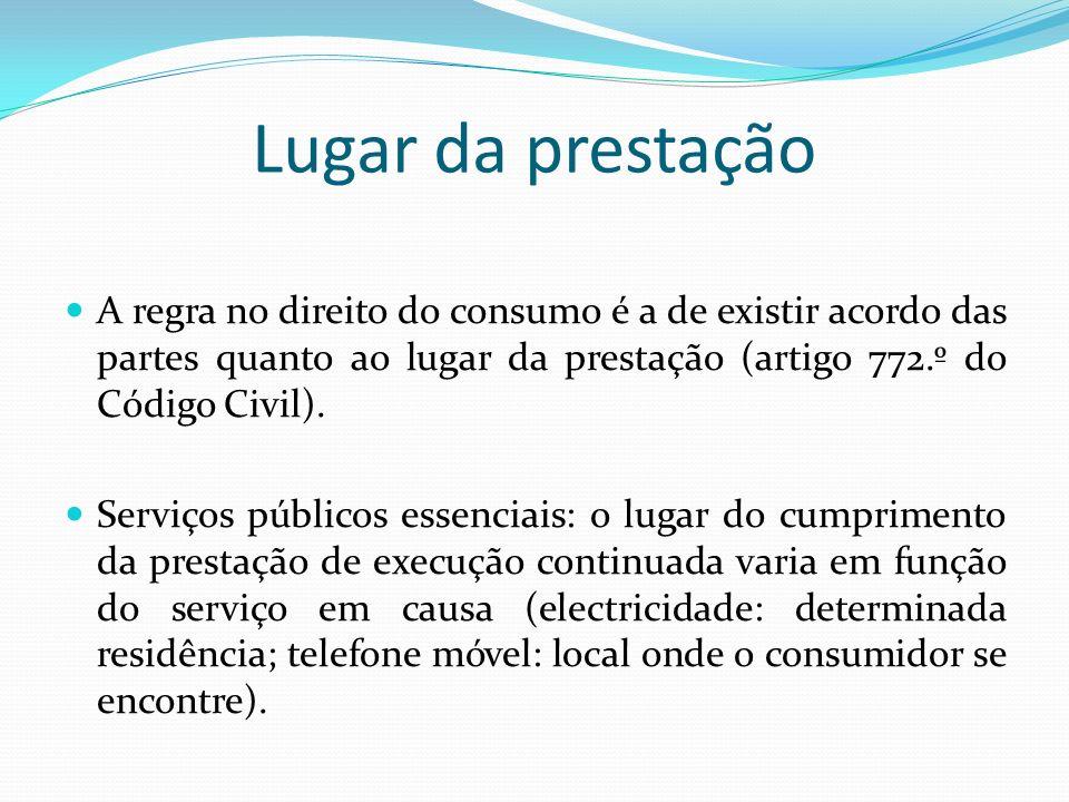 Lugar da prestação A regra no direito do consumo é a de existir acordo das partes quanto ao lugar da prestação (artigo 772.º do Código Civil). Serviço