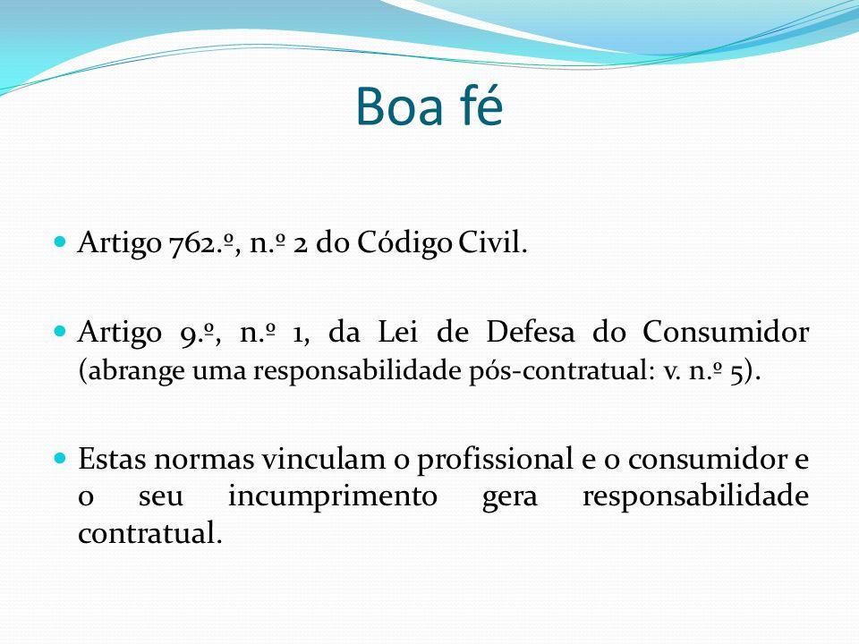 Boa fé Artigo 762.º, n.º 2 do Código Civil. Artigo 9.º, n.º 1, da Lei de Defesa do Consumidor (abrange uma responsabilidade pós-contratual: v. n.º 5).