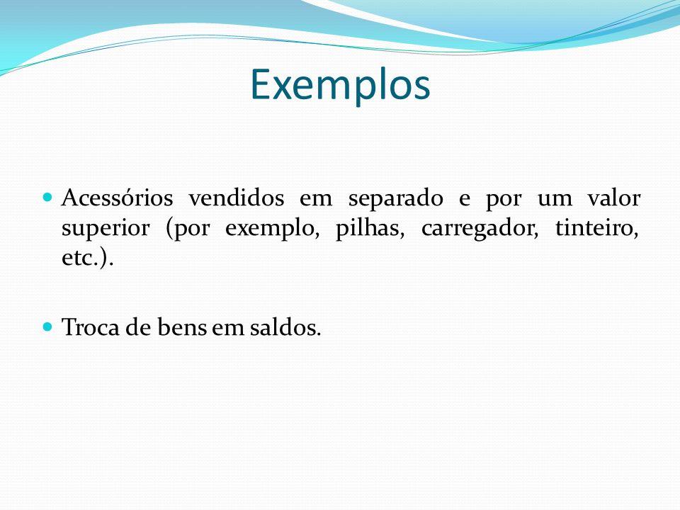 Exemplos Acessórios vendidos em separado e por um valor superior (por exemplo, pilhas, carregador, tinteiro, etc.). Troca de bens em saldos.