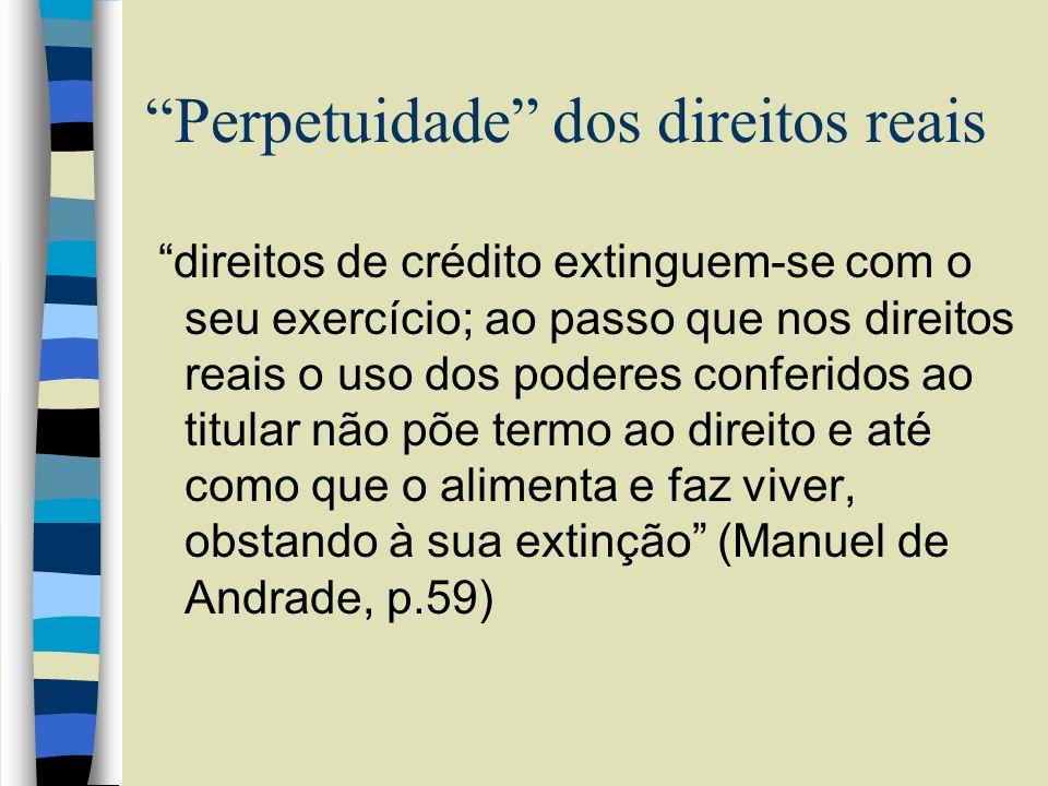 Perpetuidade dos direitos reais direitos de crédito extinguem-se com o seu exercício; ao passo que nos direitos reais o uso dos poderes conferidos ao