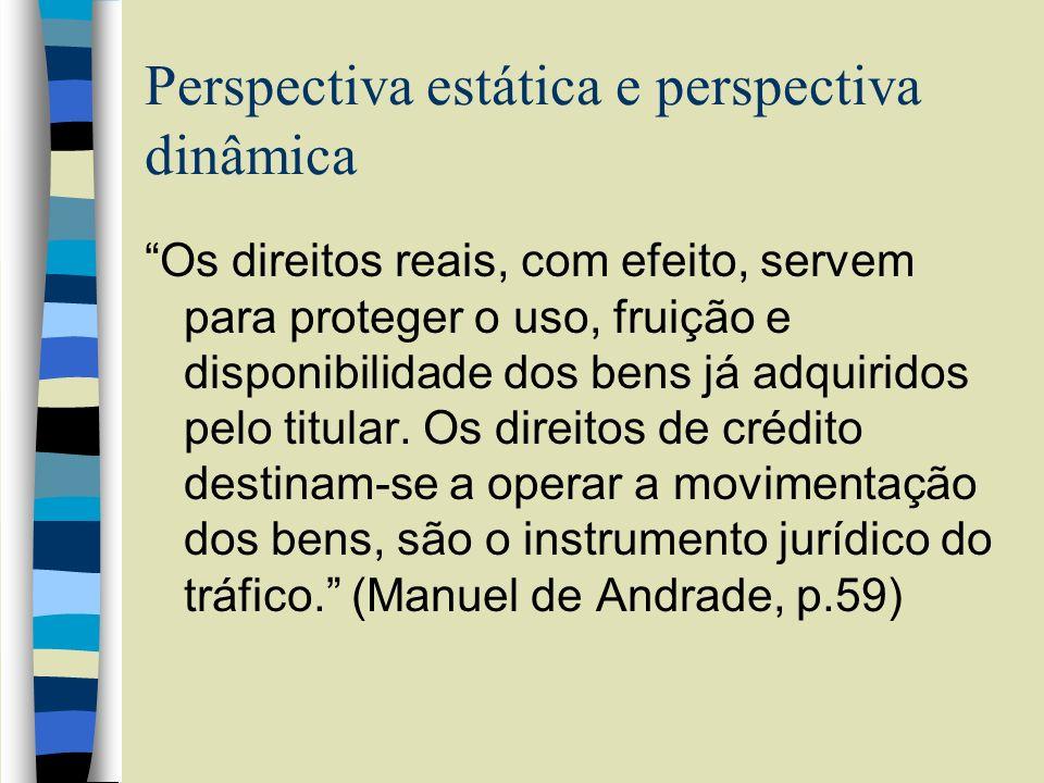 Perspectiva estática e perspectiva dinâmica Os direitos reais, com efeito, servem para proteger o uso, fruição e disponibilidade dos bens já adquirido