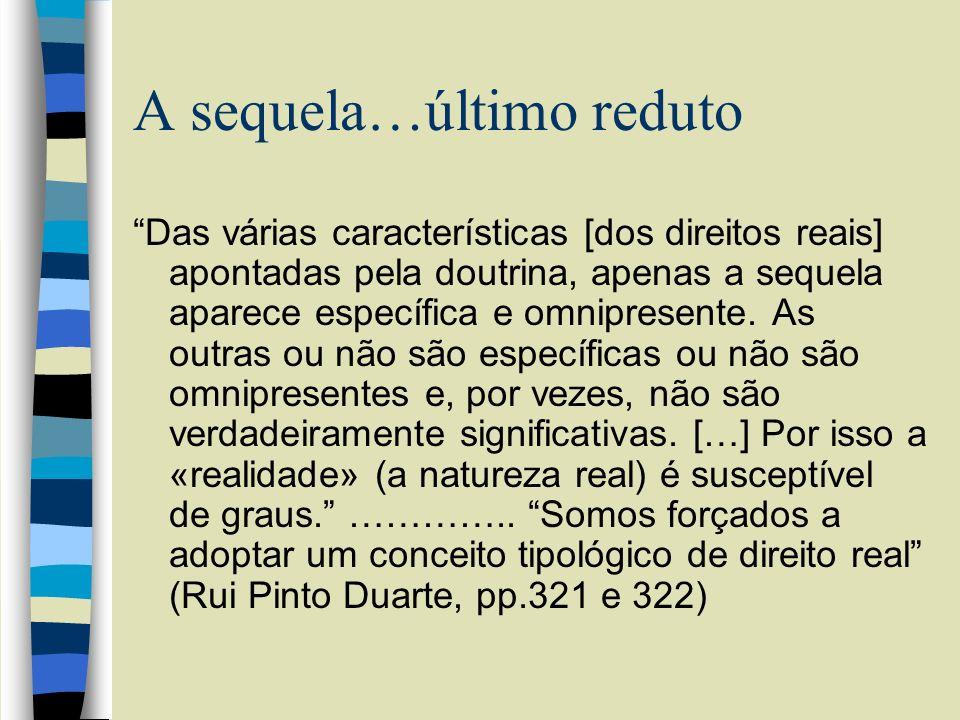A sequela…último reduto Das várias características [dos direitos reais] apontadas pela doutrina, apenas a sequela aparece específica e omnipresente. A