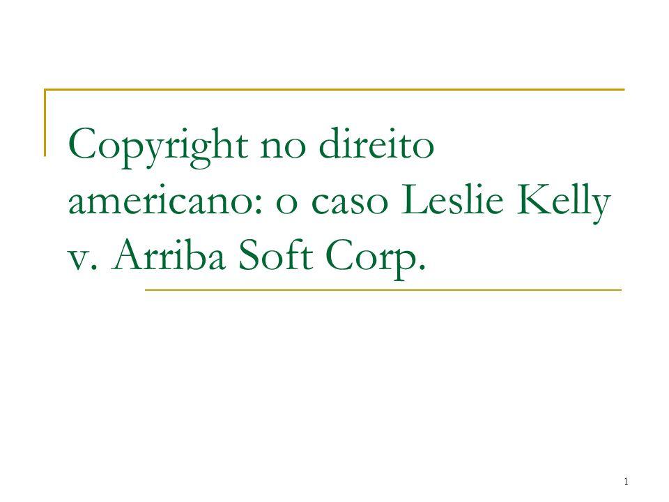 Copyright no direito americano: o caso Leslie Kelly v. Arriba Soft Corp. 1