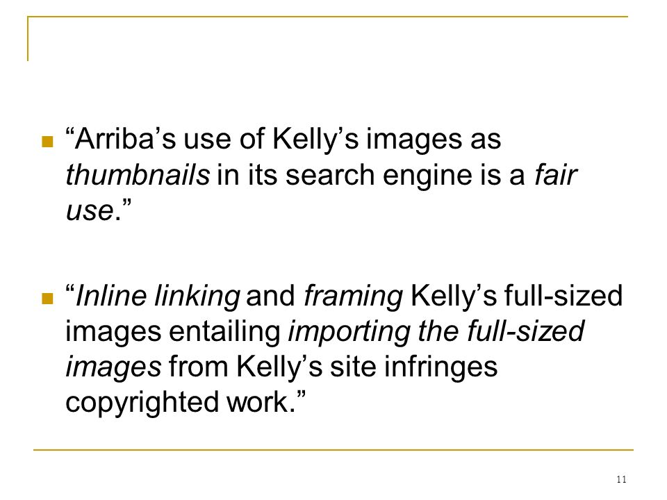 11 Arribas use of Kellys images as thumbnails in its search engine is a fair use.