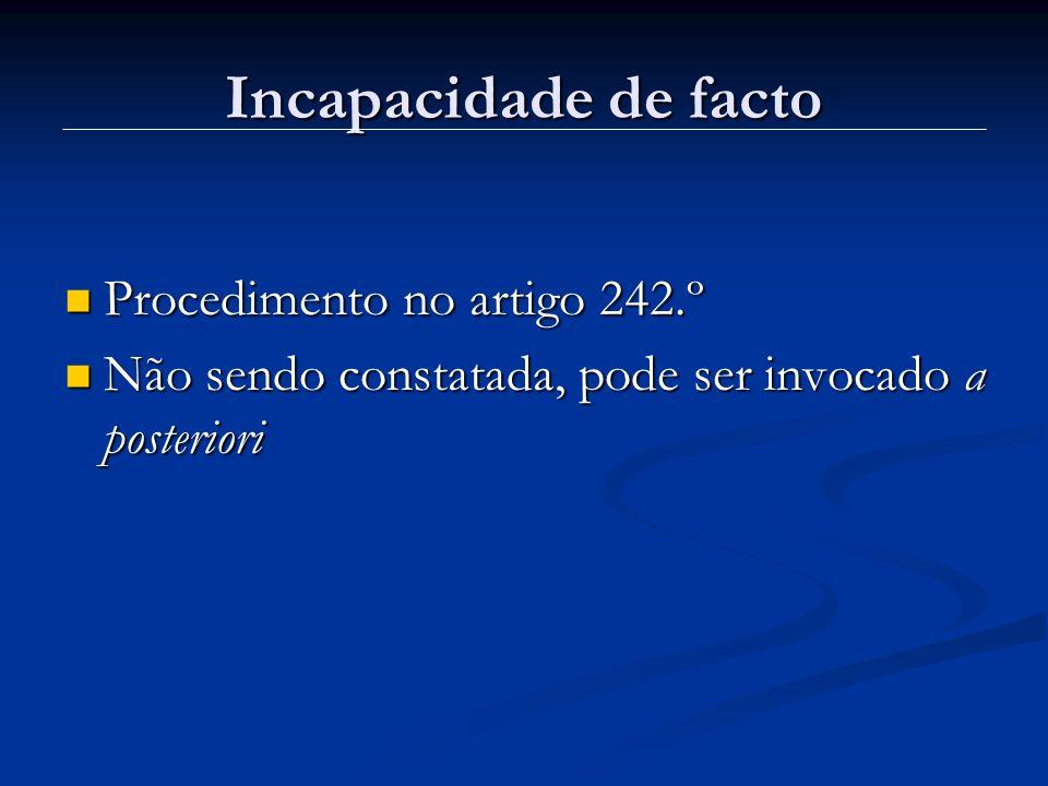 Incapacidade de facto Procedimento no artigo 242.º Procedimento no artigo 242.º Não sendo constatada, pode ser invocado a posteriori Não sendo constat